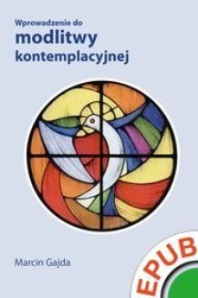Chomikuj, ebook online Wprowadzenie do modlitwy kontemplacyjnej. Marcin Gajda