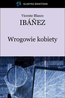 Chomikuj, pobierz ebook online Wrogowie kobiety. Vicente Blasco Ibáñez