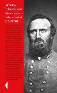 Chomikuj, pobierz ebook online Wrzask rebeliantów. S. C. Gwynne