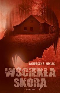 Chomikuj, ebook online Wściekła skóra. Agnieszka Miklis