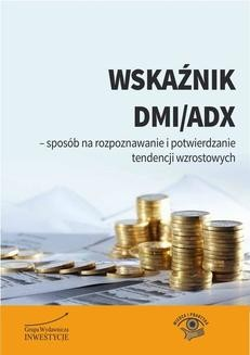 Chomikuj, pobierz ebook online Wskaźnik DMI/ADX – sposób na rozpoznawanie i potwierdzanie tendencji wzrostowych. Michał Pietrzyca