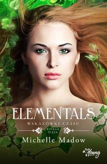 Chomikuj, ebook online Wskazówki czasu. Elementals. Tom 5. Michelle Madow