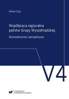 Chomikuj, ebook online Współpraca regionalna państw Grupy Wyszehradzkiej. Doświadczenia i perspektywy. Anna Czyż