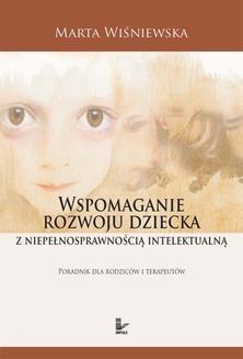 Chomikuj, ebook online Wspomaganie rozwoju dziecka z niepełnosprawnością intelektualną. Marta Wiśniewska
