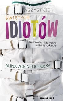 Chomikuj, ebook online Wszystkich świętych idiotów. Alina Zofia Tuchołka