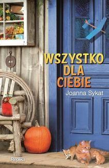 Chomikuj, ebook online Wszystko dla ciebie. Joanna Sykat