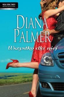 Chomikuj, pobierz ebook online Wszystko dla niej. Diana Palmer