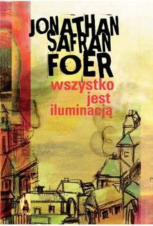 Chomikuj, ebook online Wszystko jest iluminacją. Jonathan Safran Foer