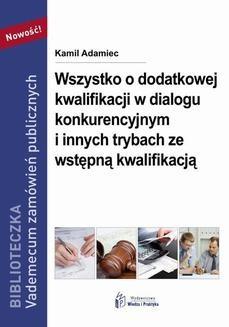 Chomikuj, ebook online Wszystko o dodatkowej kwalifikacji w dialogu konkurencyjnym i innych trybach ze wstępną kwalifikacją. Kamil Adamiec