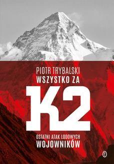 Chomikuj, ebook online Wszystko za K2. Ostatni atak lodowych wojowników. Piotr Trybalski