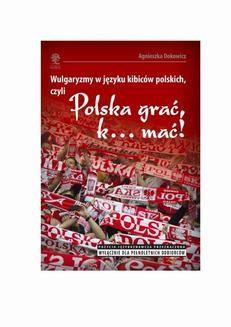 """Chomikuj, ebook online Wulgaryzmy w języku kibiców na stadionach piłkarskich, czyli """"Polska grać, k… mać!"""". Agnieszka Dokowicz"""