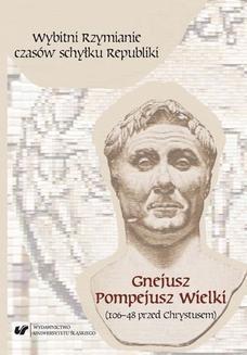 Chomikuj, ebook online Wybitni Rzymianie czasów schyłku Republiki. Gnejusz Pompejusz Wielki (106–48 przed Chrystusem). red. Norbert Rogosz