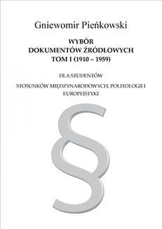 Chomikuj, ebook online Wybór dokumentów źródłowych dla studentów stosunków międzynarodowych, politologii i europeistyki. Tom I: 1910-1959. Gniewomir Pieńkowski