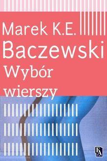 Chomikuj, ebook online Wybór wierszy. Marek K.E. Baczewski