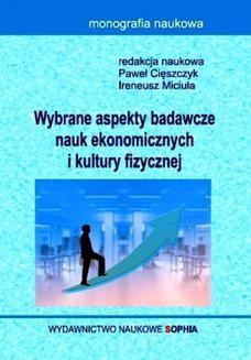 Chomikuj, ebook online Wybrane aspekty badawcze nauk ekonomicznych i kultury fizycznej (red.) Paweł Cięszczyk, Ireneusz Miciuła. Anna Mikołajczyk