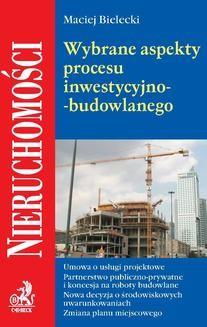 Chomikuj, ebook online Wybrane aspekty procesu inwestycyjno-budowlanego. Maciej Bielecki