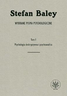 Chomikuj, ebook online Wybrane pisma psychologiczne. Tom 1. Psychologia deskryptywna i psychoanaliza. Stefan Baley