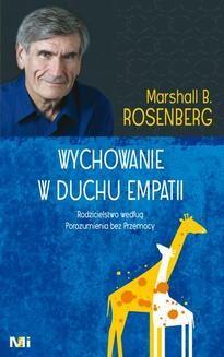Chomikuj, ebook online Wychowanie w duchu empatii. Rodzicielstwo według Porozumienia bez Przemocy. Marshall B. Rosenberg