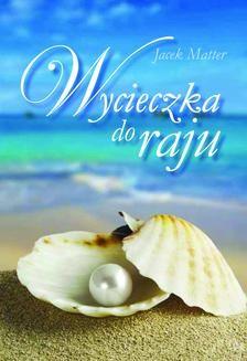 Chomikuj, ebook online Wycieczka do raju. Jacek Matter