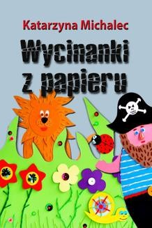 Chomikuj, ebook online Wycinanki z papieru. Katarzyna Michalec