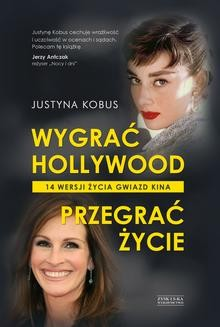Chomikuj, ebook online Wygrać Hollywood, przegrać życie. 14 wersji życia gwiazd kina. Justyna Kobus