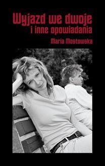 Chomikuj, ebook online Wyjazd we dwoje i inne opowiadania. Maria Mostowska