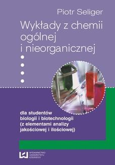 Chomikuj, ebook online Wykłady z chemii ogólnej i nieorganicznej dla studentów biologii i biotechnologii (z elementami analizy jakościowej i ilościowej). Piotr Seliger