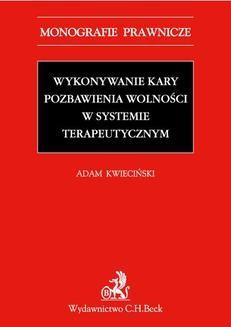 Chomikuj, ebook online Wykonywanie kary pozbawienia wolności w systemie terapeutycznym. Adam Kwieciński