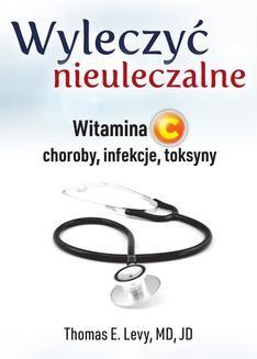 Chomikuj, ebook online Wyleczyć nieuleczalne. Witamina C – choroby, infekcje, toksyny. Thomas E. Levy