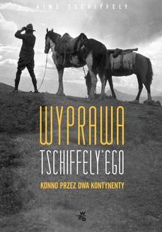 Chomikuj, ebook online Wyprawa Tschiffely'ego. Aimé Tschiffely