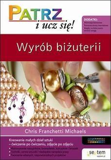 Chomikuj, ebook online Wyrób biżuterii. Patrz i ucz się. Chris Franchetti Michaels