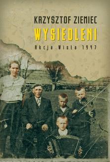 """Ebook Wysiedleni. Akcja """"Wisła"""" 1947 pdf"""