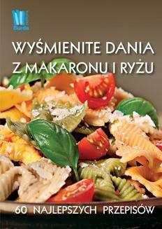Chomikuj, pobierz ebook online Wyśmienite dania z makaronu i ryżu. Praca zbiorowa
