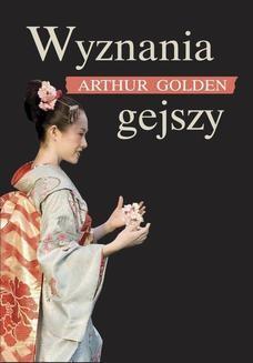 Chomikuj, pobierz ebook online Wyznania Gejszy. Arthur Golden