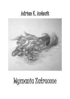 Chomikuj, ebook online Wyznania zatracone. Adrian K. Antosik
