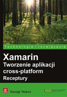 Chomikuj, ebook online Xamarin. Tworzenie aplikacji cross-platform. Receptury. George Taskos