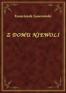 Chomikuj, ebook online Z Domu Niewoli. Franciszek Gawroński