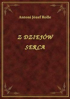 Chomikuj, ebook online Z Dziejów Serca. Antoni Józef Rolle