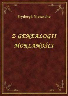 Chomikuj, pobierz ebook online Z Genealogii Moralności. Fryderyk Nietzsche