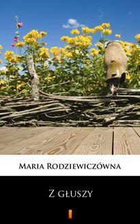 Chomikuj, ebook online Z głuszy. Maria Rodziewiczówna