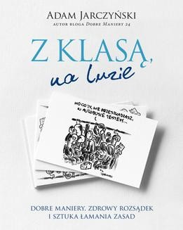 Chomikuj, ebook online Z klasą, na luzie. Dobre maniery, zdrowy rozsądek i sztuka łamania zasad. Adam Jarczyński