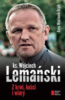 Chomikuj, ebook online Z krwi, kości i wiary. Wojciech ks. Lemański