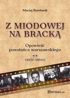 Chomikuj, ebook online Z Miodowej na Bracką. Opowieść powstańca warszawskiego. Część II. Maciej Bernhardt