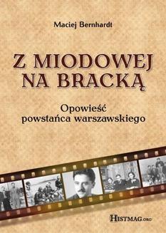 Chomikuj, ebook online Z Miodowej na Bracką. Opowieść powstańca warszawskiego. Maciej Bernhardt