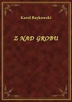 Chomikuj, ebook online Z Nad Grobu. Karol Baykowski