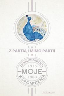 Ebook Z partią i mimo partii. Moje wspomnienia 1935-1988 pdf