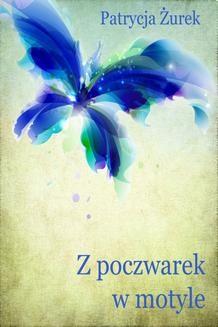 Chomikuj, ebook online Z poczwarek w motyle. Patrycja Żurek