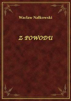 Chomikuj, ebook online Z Powodu. Wacław Nałkowski