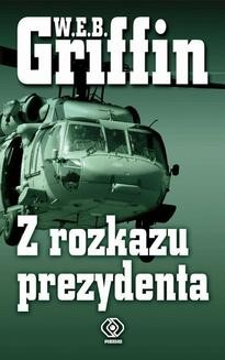 Chomikuj, ebook online Z rozkazu prezydenta. W.E.B. Griffin