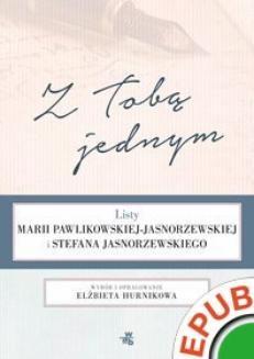 Chomikuj, ebook online Z Tobą jednym. Listy Marii Pawlikowskiej-Jasnorzewskiej i Stefana Jasnorzewskiego. Maria Pawlikowska-Jasnorzewska